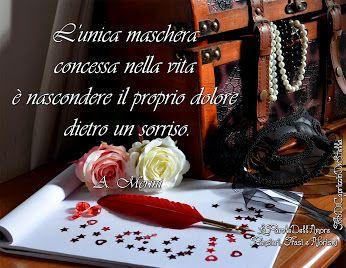 """""""L'unica maschera concessa nella vita è nascondere il proprio dolore dietro un sorriso."""" A. Merini"""