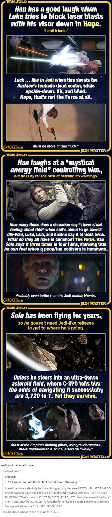 This is exactly what I thought  when I watched the original three movies. I was yelling a Han to just admit he uses the Force.