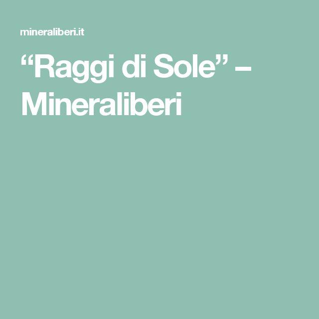 """""""Raggi di Sole"""" – Mineraliberi"""