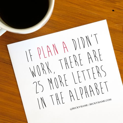 BECKYSIAME.COM | If plan A didn't work, there are 25 more letters in the alphabet.
