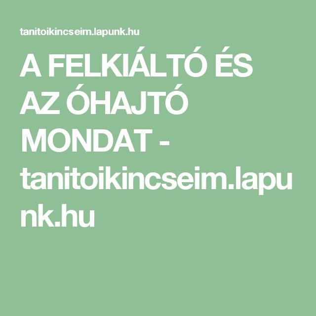 A FELKIÁLTÓ ÉS AZ ÓHAJTÓ MONDAT - tanitoikincseim.lapunk.hu