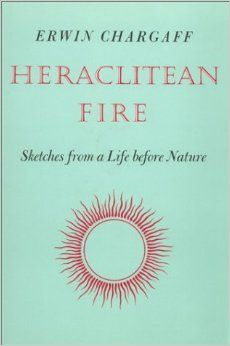 Heraclitean Fire: Sketches from a Life Before Nature: Amazon.co.uk: Erwin Chargaff: 9780874700299: Books