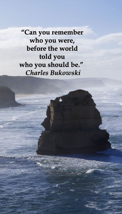 """""""Can you remember who you were, before the world told you who you should be""""  Poet Charles Bukowski -- ON VIEW OUT TO SEA FROM AUSTRALIA'S ICONIC GREAT OCEAN ROAD --  Explore journey quotes at http://www.examiner.com/article/travel-a-road-of-literate-quotes-about-the-journey"""