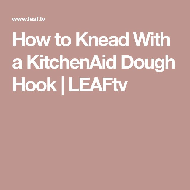 How to Knead With a KitchenAid Dough Hook | LEAFtv