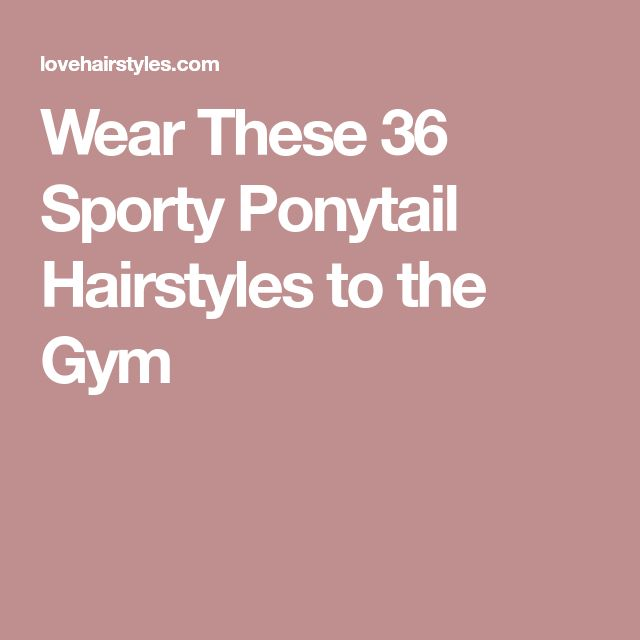 Wear These 36 Sporty Ponytail Hairstyles to the Gym