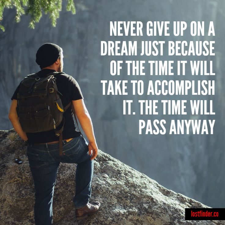"""""""NEVER GIVE UP ON A DREAM JUST BECAUSE OF THE TIME IT WILL TAKE TO ACCOMPLISH IT. THE TIME WILL PASS ANYWAY"""" #GiveUp #Dreams #Accomplish"""