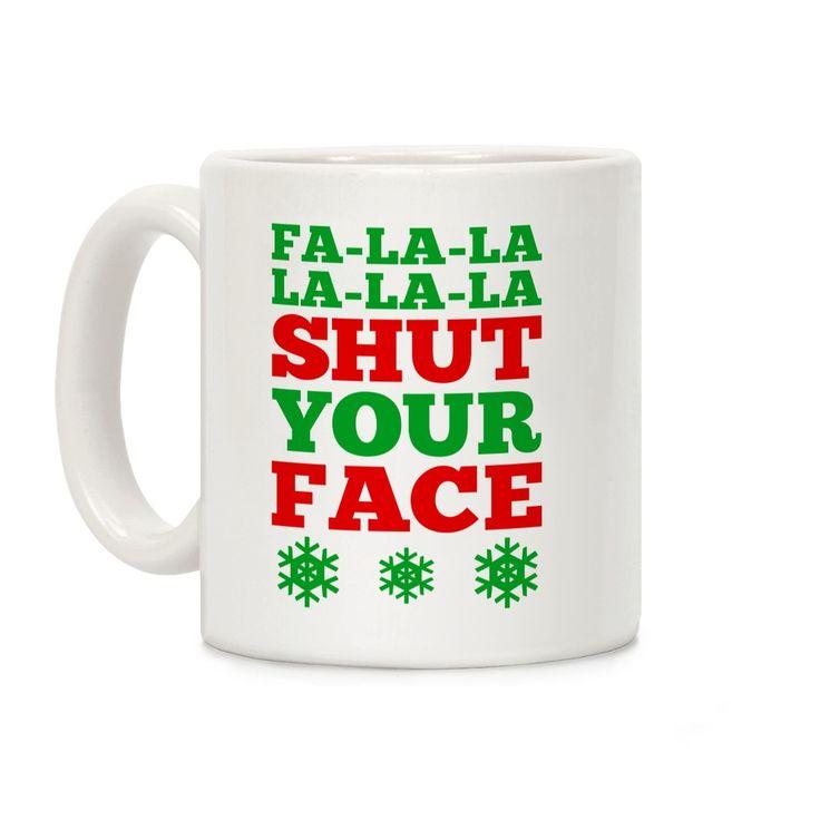 Fa-la-la-la-la-la Shut Your Face White 11OZ Coffee Mug by LookHUMAN