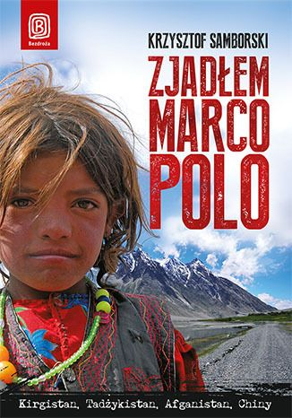 Zjadłem Marco Polo. Kirgistan, Tadżykistan, Afganistan, Chiny - Krzysztof Samborski  #chiny #azja #tadzykistan #afganistan #kirgistan #bezdroza