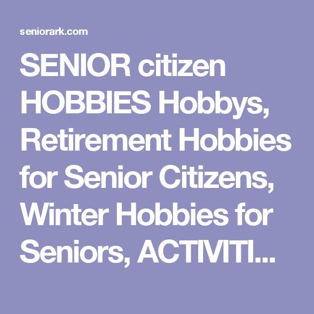 SENIOR citizen HOBBIES Hobbys, Retirement Hobbies for Senior Citizens, Winter Hobbies for Seniors, ACTIVITIES for seniors, Ideas on simple easy CRAFTS for Senior Citizens citzens and boomers to do, senor, seneor Senior Fun, Boomer Hobbies, Senior Citizens Hobbies, Senior Hobby Tips, Senior ACTIVITIES, Senior Citizen Activities, Things for Seniors to do, hobby ideas for seniors,