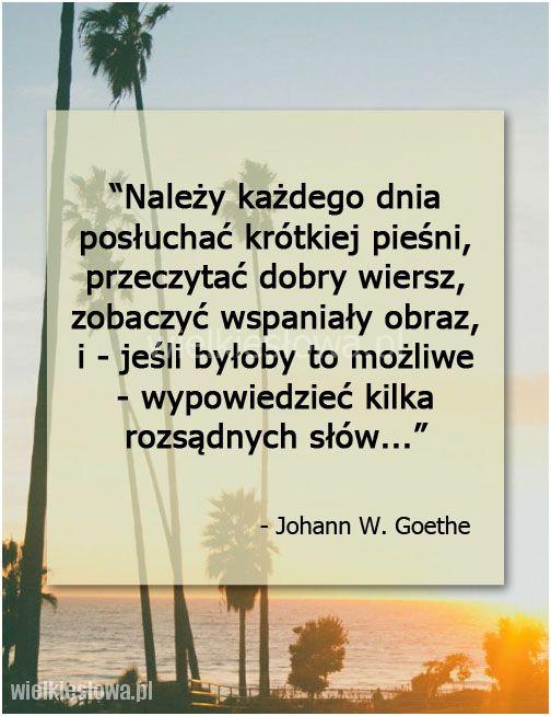 Należy każdego dnia posłuchać krótkiej pieśni... #Goethe-Johann-Wolfgang, #Mądrość-i-wiedza, #Radość, #Szczęście, #Życie