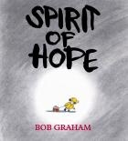 Spirit of Hope by Bob Graham - Everyone knows and loves the Fairweathers, and they all love one another. But one day, they find out that their house is to be demolished to make way for a matchstick factory. Luckily, with the help of their friends and some inspiration from Mary, the littlest Fairweather, they are able to come up with a solution to save their home.