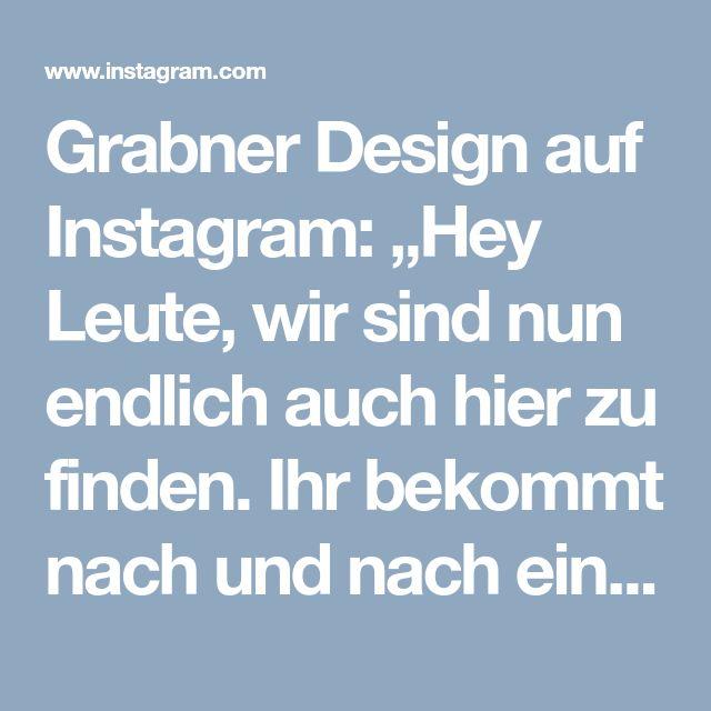 """Grabner Design auf Instagram: """"Hey Leute, wir sind nun endlich auch hier zu finden. Ihr bekommt nach und nach einen kleinen Blick hinter die Kulissen und halten Euch über…"""""""