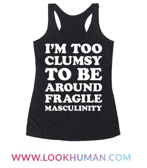 "Show the men with fragile masculinity that you just don't have time to endanger their pride with your clumsiness with this ""I'm Too Clumsy To Be Around Fragile Masculinity"" feminist design! Perfect for a woman who loves social justice, women's rights, human rights and gender equality!"