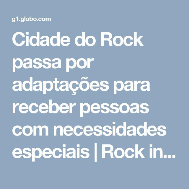 Cidade do Rock passa por adaptações para receber pessoas com necessidades especiais | Rock in Rio 2017 | G1