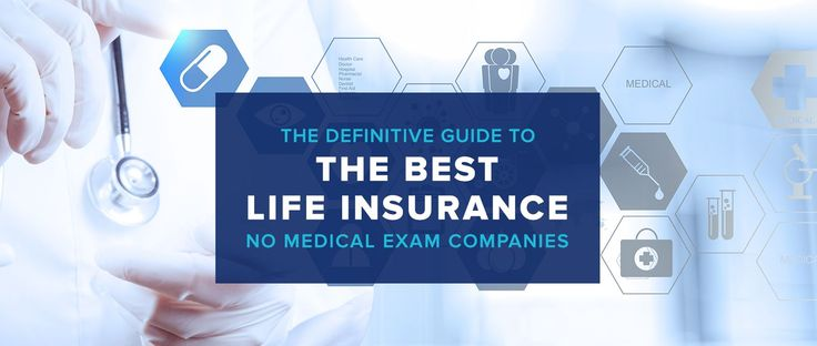 Sort through the best life insurance no medical exam companies and a review of the pros and cons of no exam life insurance in our definitive guide