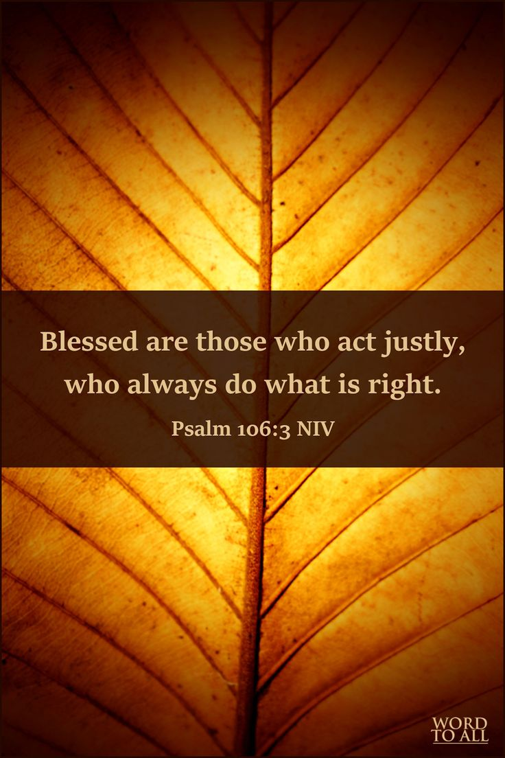 Psalm 106:3 NIV - Blessed are those who act justly, who always do what is right. #psalm #bibleverse #inspiration #leaf