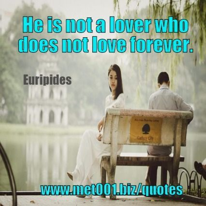 He is not a lover who does not love forever - Euripides