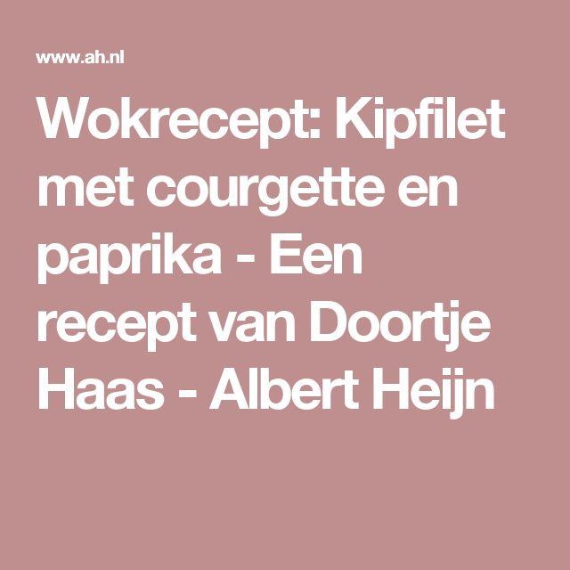 Wokrecept: Kipfilet met courgette en paprika - Een recept van Doortje Haas - Albert Heijn