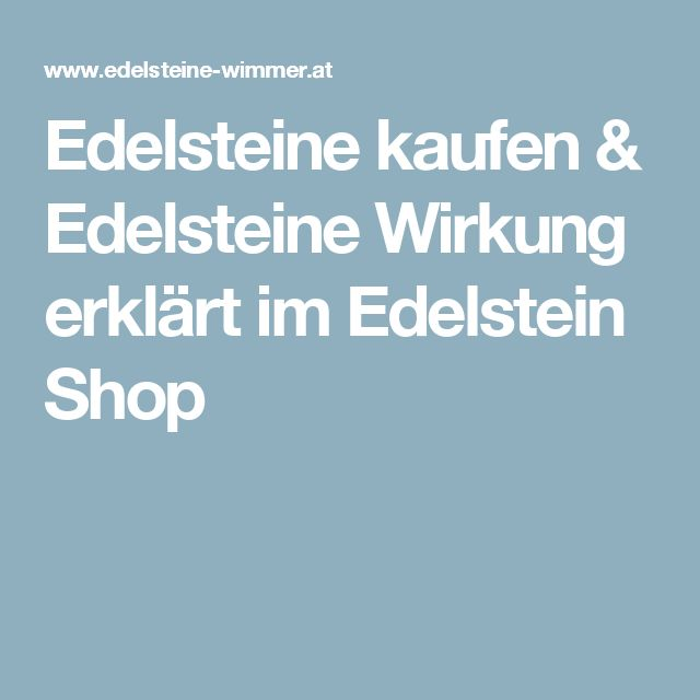 Edelsteine kaufen & Edelsteine Wirkung erklärt im Edelstein Shop