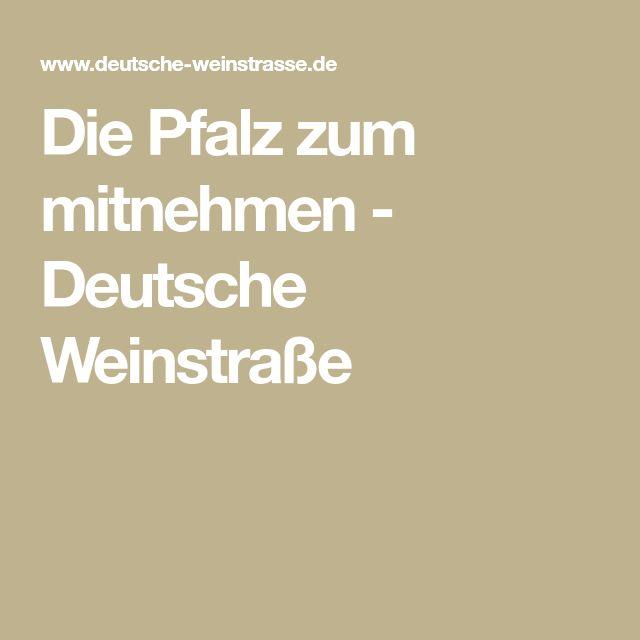 Die Pfalz zum mitnehmen - Deutsche Weinstraße