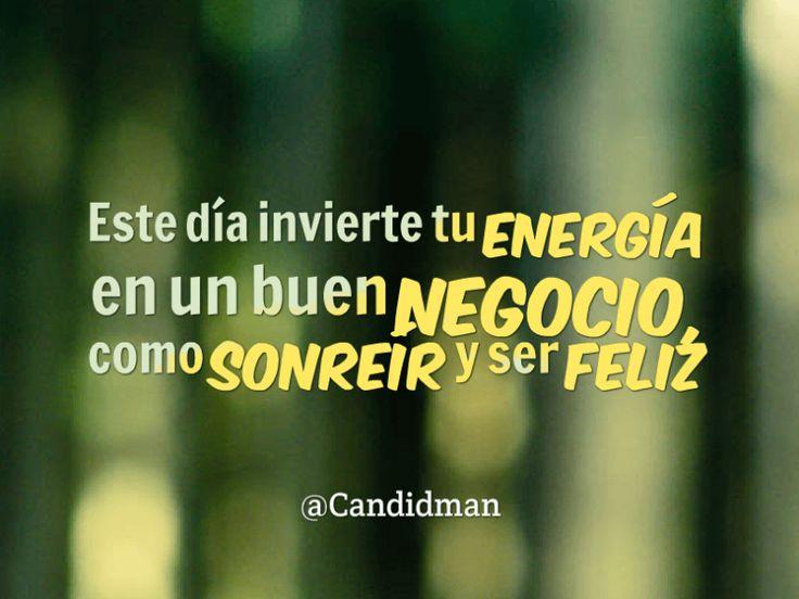 Este día invierte tu energía en un buen negocio como sonreír y ser feliz.  @Candidman   #Frases Candidman Motivación @candidman