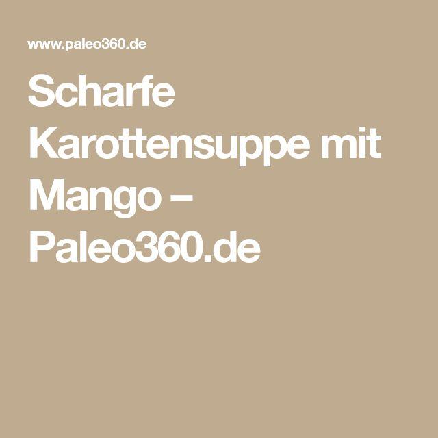 Scharfe Karottensuppe mit Mango – Paleo360.de
