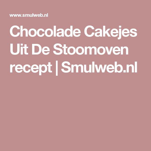 Chocolade Cakejes Uit De Stoomoven recept   Smulweb.nl