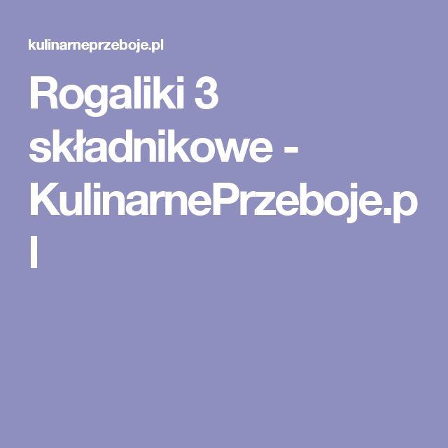 Rogaliki 3 składnikowe - KulinarnePrzeboje.pl