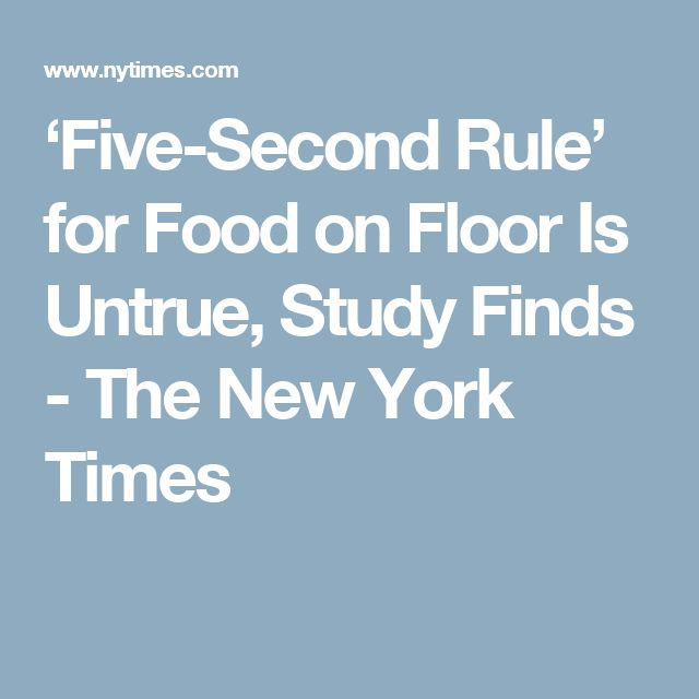 'Five-Second Rule' for Food on Floor Is Untrue, Study Finds - The New York Times