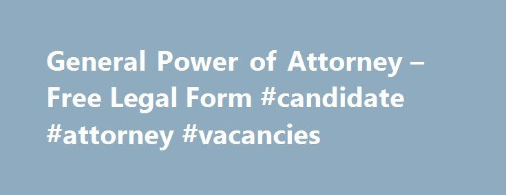 General Power of Attorney u2013 Free Legal Form #candidate #attorney - general power of attorney form
