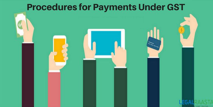 Procedures for payment under GST (Goods and Service tax) : Payment sources, Payment procedures, Payment modes - Debit/ Credit Card, RTGS or NEFT mode, etc.