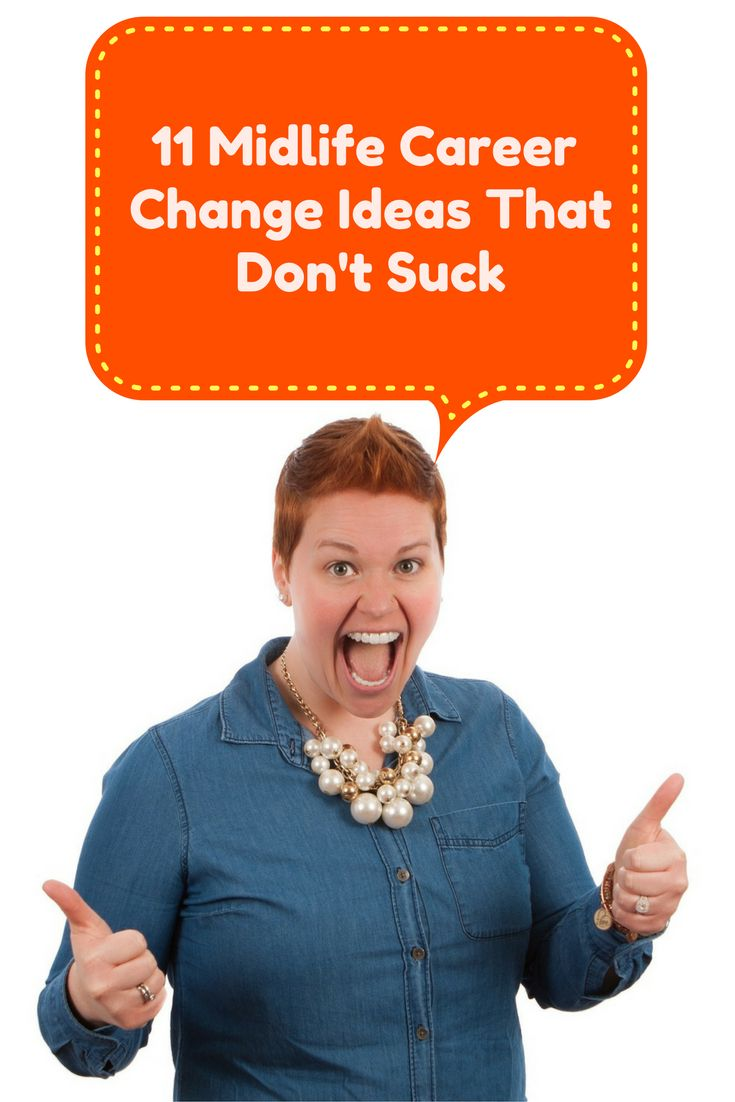 best ideas about midlife career change how to 11 midlife career change ideas that don t suck