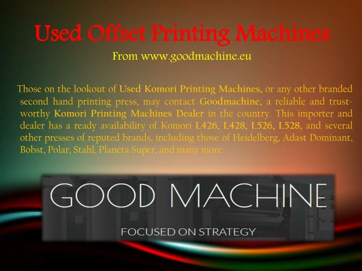 Used Komori Printing Machines In Europe | Good machine is one of the most trusted, recognized and active exporter of used offset machines in Europe. At Good Machine, we have a lot of expertise and experience in dealing of printing machines industry in CZECH REPUBLIC.  https://goo.gl/fRQZxA