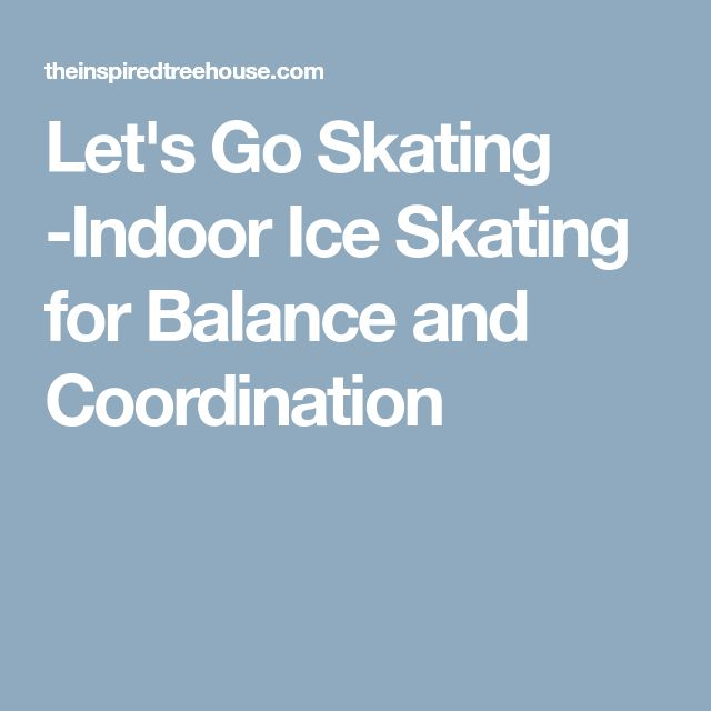 Let's Go Skating -Indoor Ice Skating for Balance and Coordination
