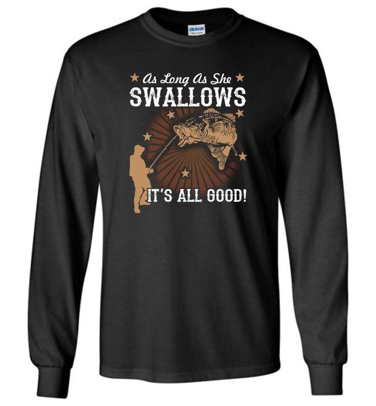 Funny Fishing T shirt As Long As She Swallows It's All Good - Long Sleeve T-Shirt