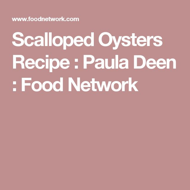 Scalloped Oysters Recipe : Paula Deen : Food Network