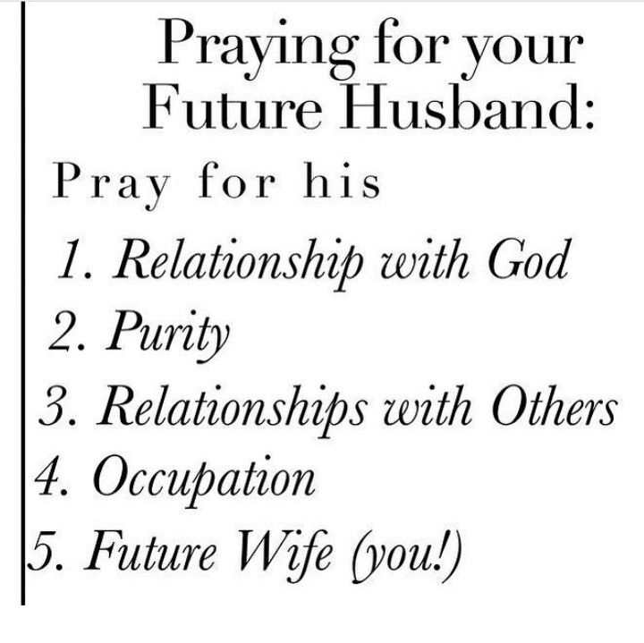Praying for your future husband: pray for his 1. Relationship with God 2. Purity…