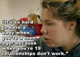Many girls think that getting pregnant as a teenager will make their boyfriend stay with them forever. This has not been the case for most girls including Kailyn from Teen Mom. (observation)