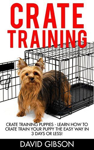 Crate Training: Crate Training Puppies - Learn How To Crate Train Your Puppy The Easy Way In 3 Days Or Less! (Dog Training, How to Crate Train Your Dog, Puppy Training) - http://www.thepuppy.org/crate-training-crate-training-puppies-learn-how-to-crate-train-your-puppy-the-easy-way-in-3-days-or-less-dog-training-how-to-crate-train-your-dog-puppy-training/