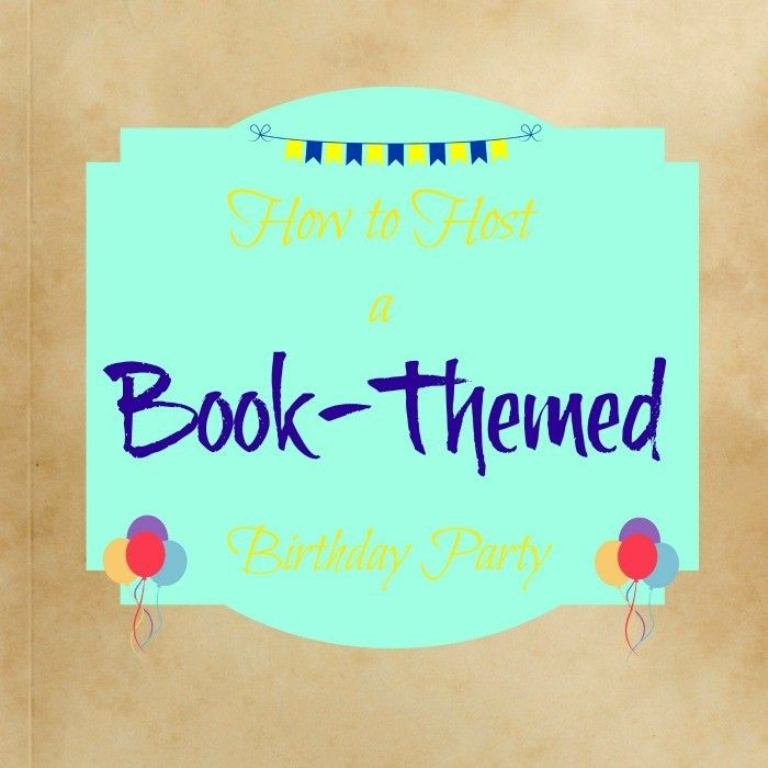 How to Host a Book-Themed Birthday Party - www.thekoalabearwriter.com
