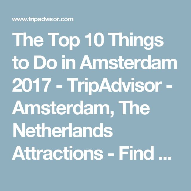 The Top 10 Things to Do in Amsterdam 2017 - TripAdvisor - Amsterdam, The Netherlands Attractions - Find What to Do Today, This Weekend, or in April