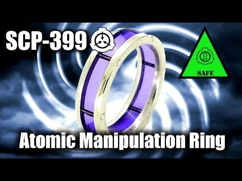 SCP-399 Atomic Manipulation Ring | safe class scp