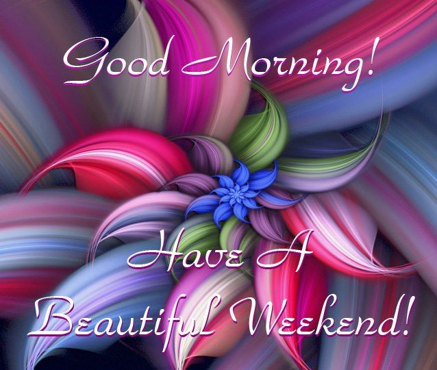 Have A Beautiful Weekend 9/19/15
