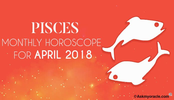 Pisces April Horoscope Predictions 2018 | Monthly Horoscope