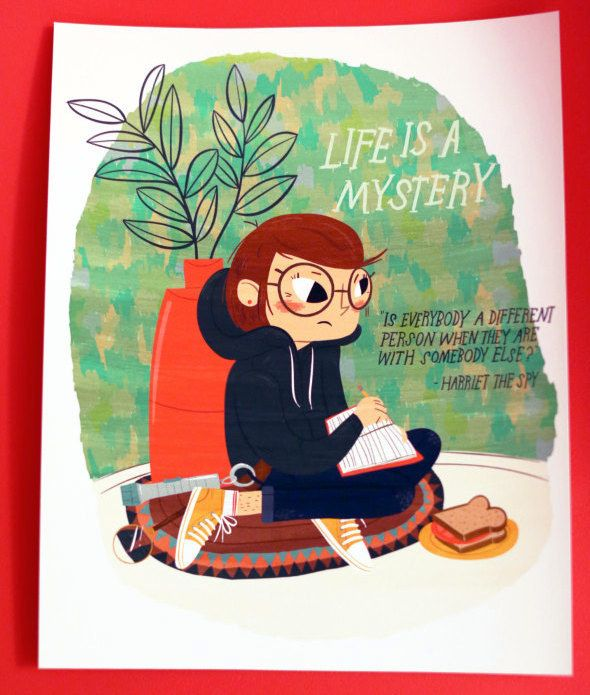"Life is a Mystery. Is everybody a different person when they are with somebody else? ""Harriet the Spy"" by Lauren Gregg VP: Great question Harriet"