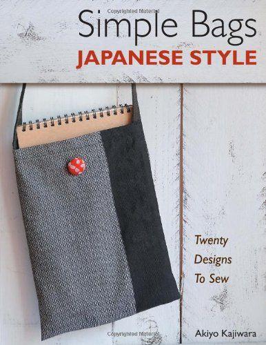 Simple Bags Japanese Style: Twenty Designs to Sew by Akiyo Kajiwara