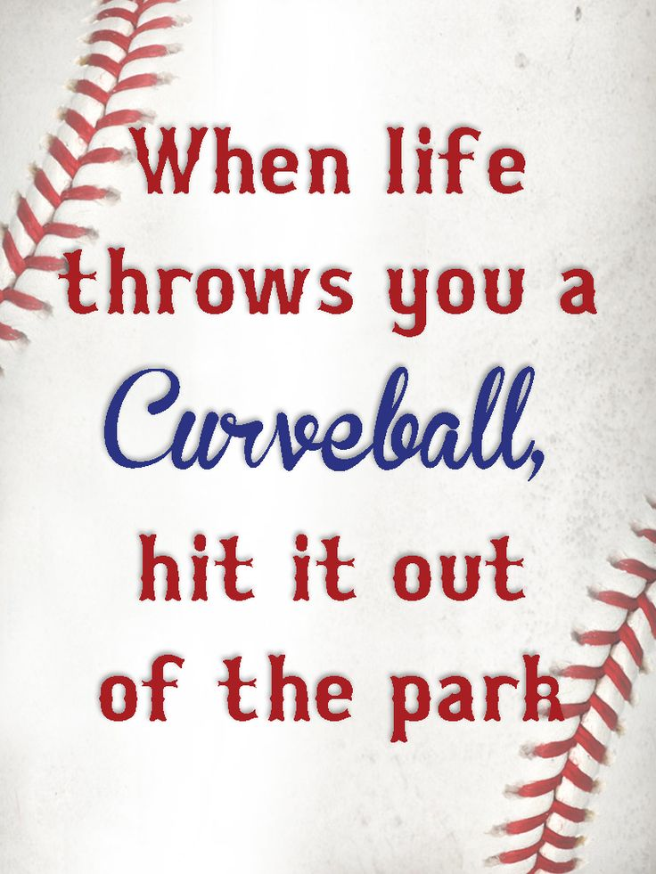 Baseball quotes. When life throws you a curveball, hit it out of the park.                                                                                                                                                                                 More