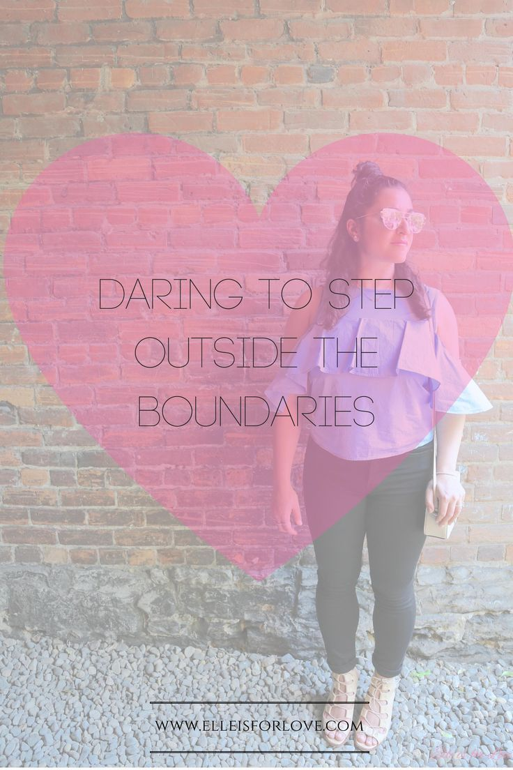 Daring To Step Outside The Boundaries Elle Is For Love Positive Thinking Tips Positive Lifestyle Love Advice Elle is for living