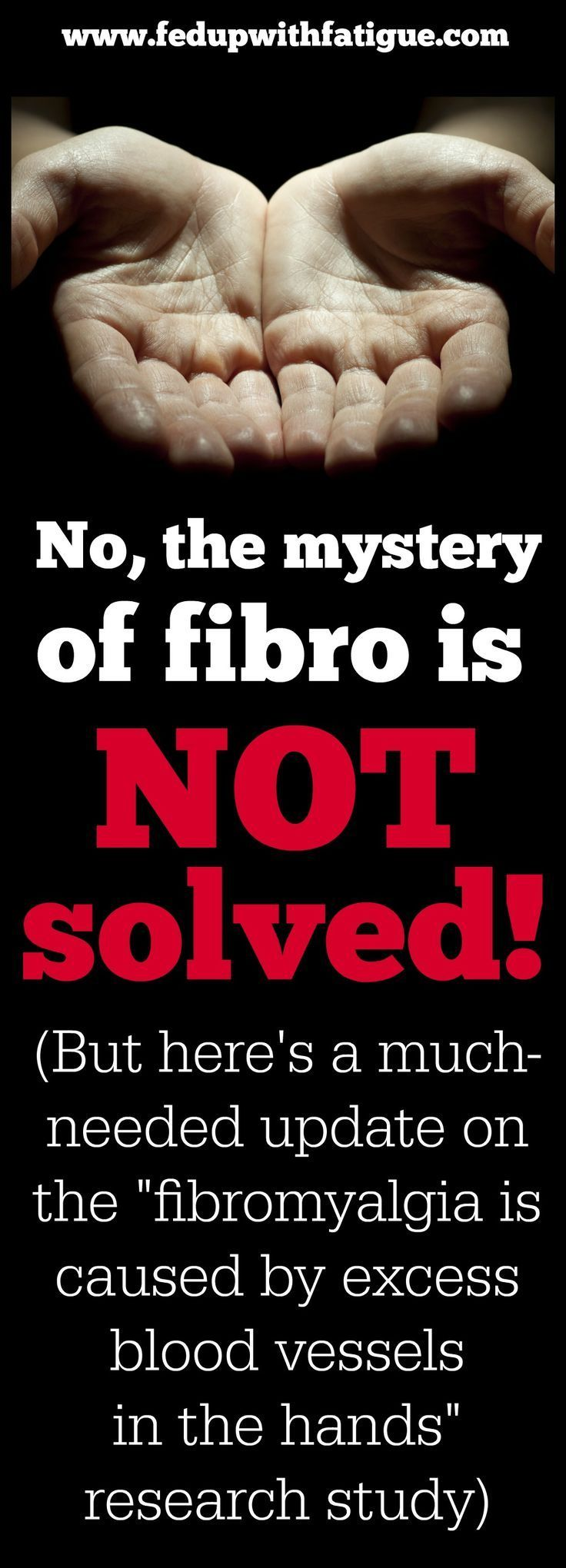 "You may have recently read a news article headlined, ""Fibromyalgia Mystery Finally Solved,"" which claims fibromyalgia is caused by excess blood vessels in the hands. Here's a much-needed update on the 2013 study that has caused such a stir in the fibromya"