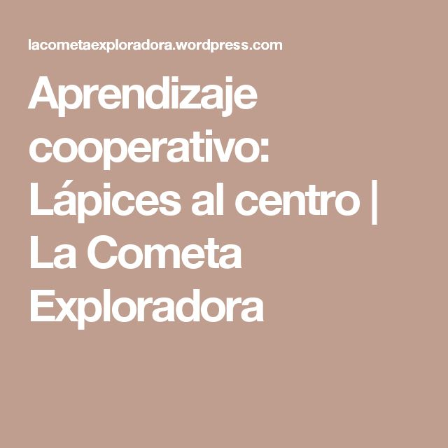 Aprendizaje cooperativo: Lápices al centro | La Cometa Exploradora